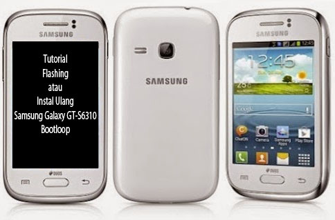 Tutorial Flashing atau Instal Ulang Samsung Galaxy GT-S6310 Bootloop